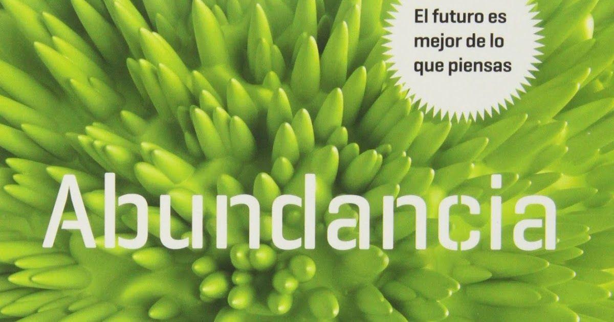 Abundancia. El futuro es mejor de lo que piensas